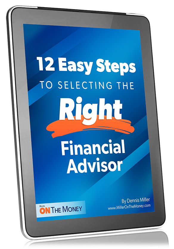 12 Easy Steps to Selecting the Right Financial Advisor – A Special Report from Dennis Miller